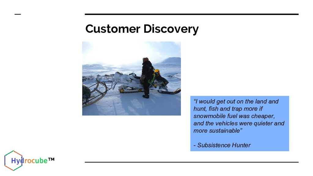 "Customer Discovery ""I would get out on the land..."