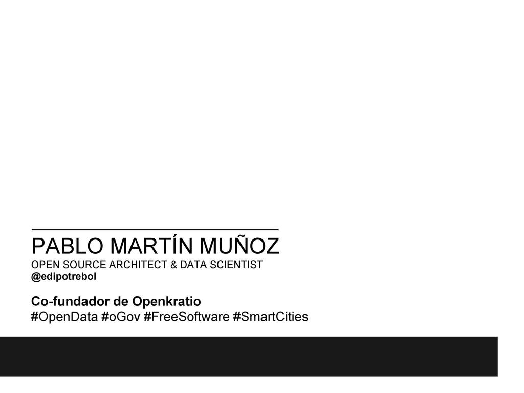 PABLO MARTÍN MUÑOZ OPEN SOURCE ARCHITECT & DATA...