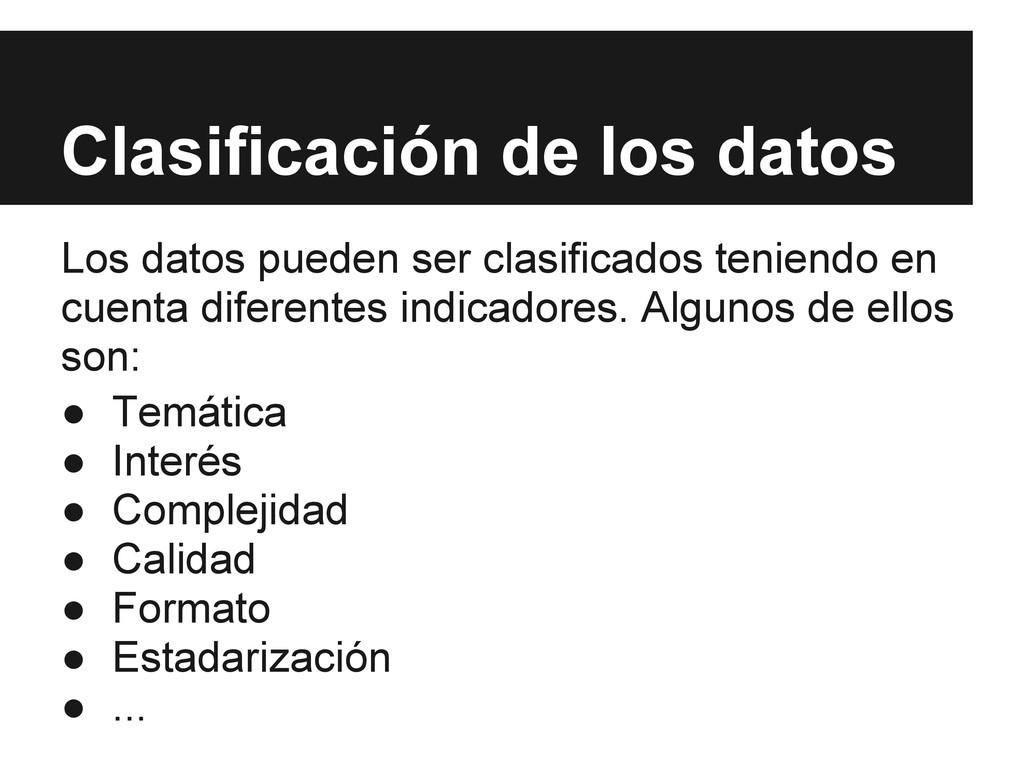 Clasificación de los datos Los datos pueden ser...