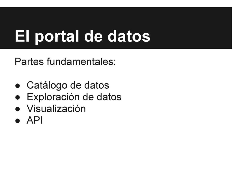 El portal de datos Partes fundamentales: ● Catá...