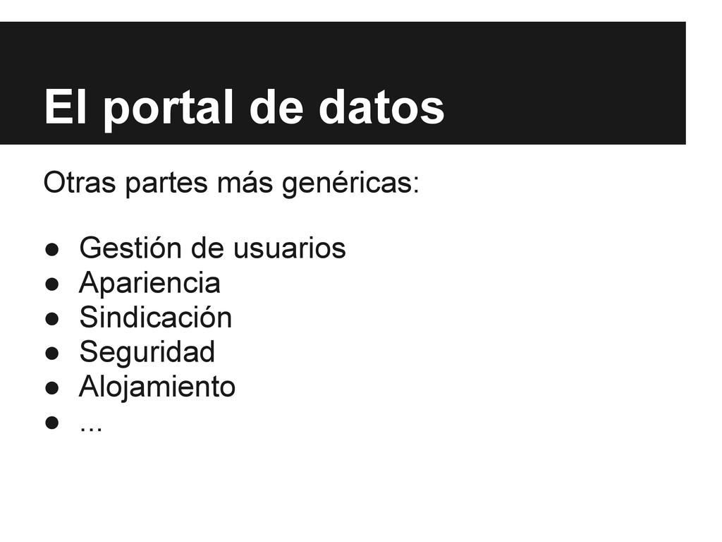 El portal de datos Otras partes más genéricas: ...