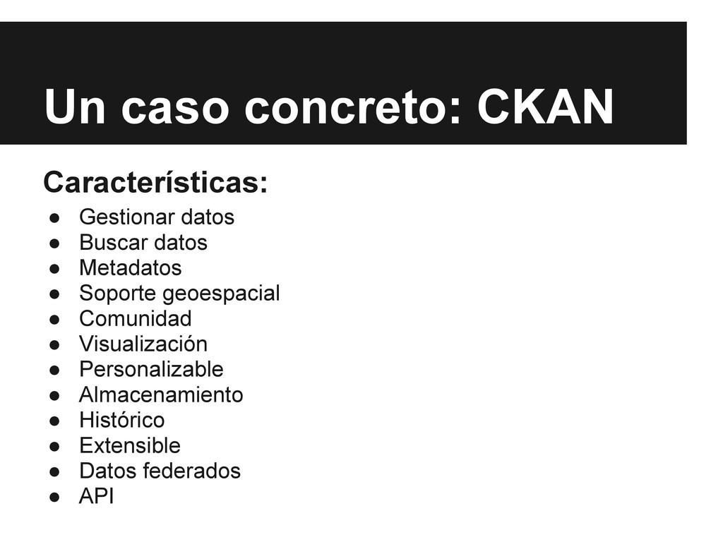 Un caso concreto: CKAN Características: ● Gesti...