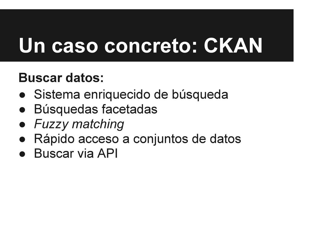 Un caso concreto: CKAN Buscar datos: ● Sistema ...