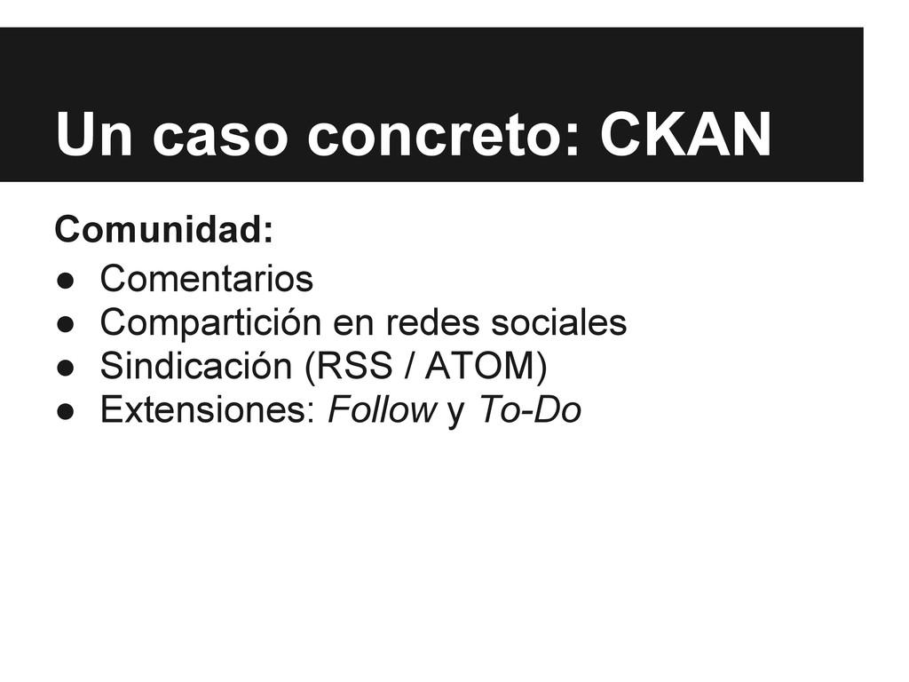 Un caso concreto: CKAN Comunidad: ● Comentarios...