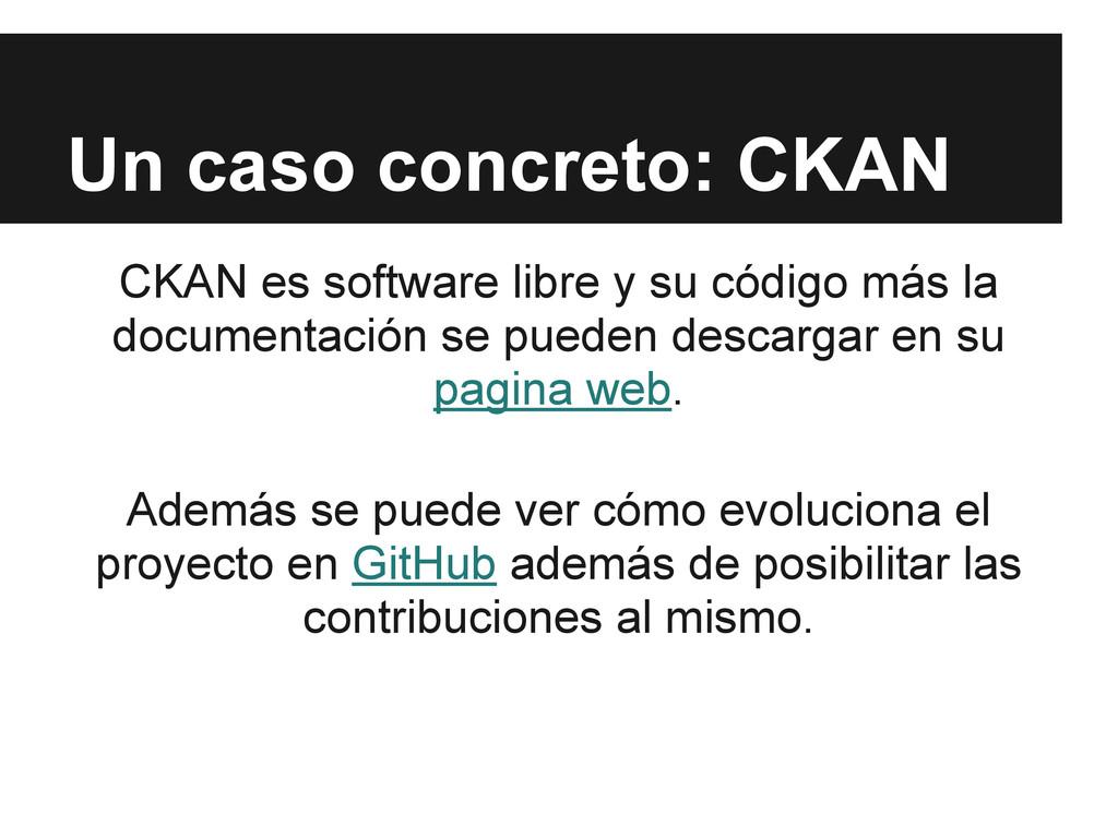 Un caso concreto: CKAN CKAN es software libre y...