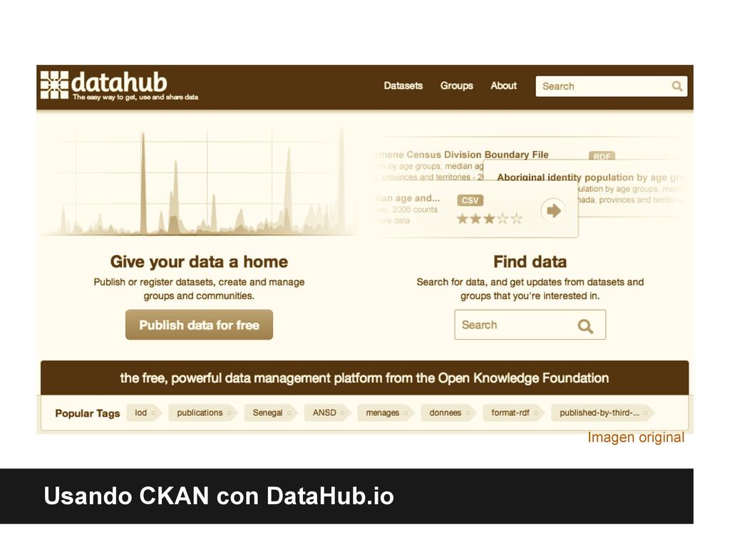 Un caso especial: CKAN Usando CKAN con DataHub....