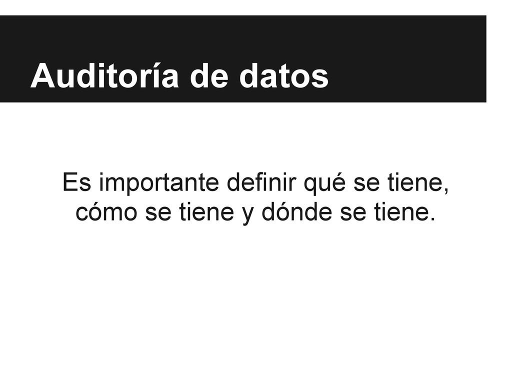 Auditoría de datos Es importante definir qué se...
