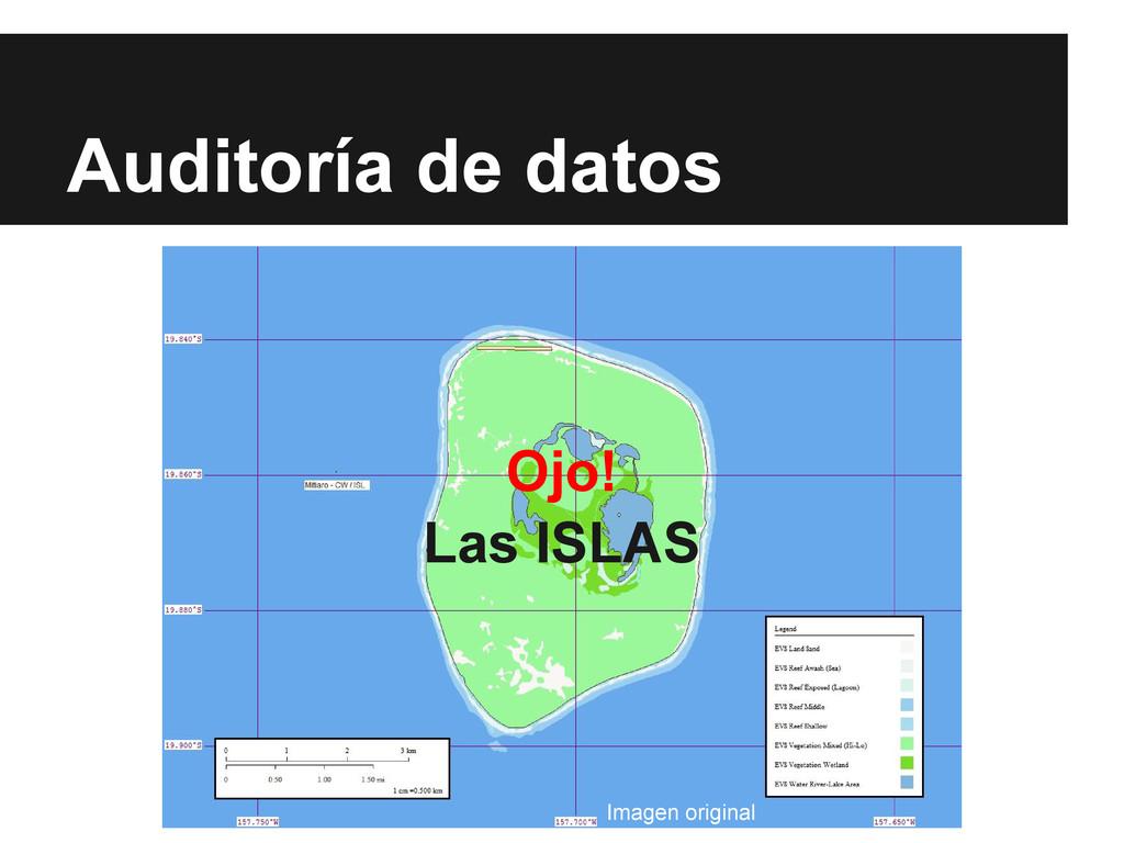 Auditoría de datos Ojo! Las ISLAS Imagen origin...