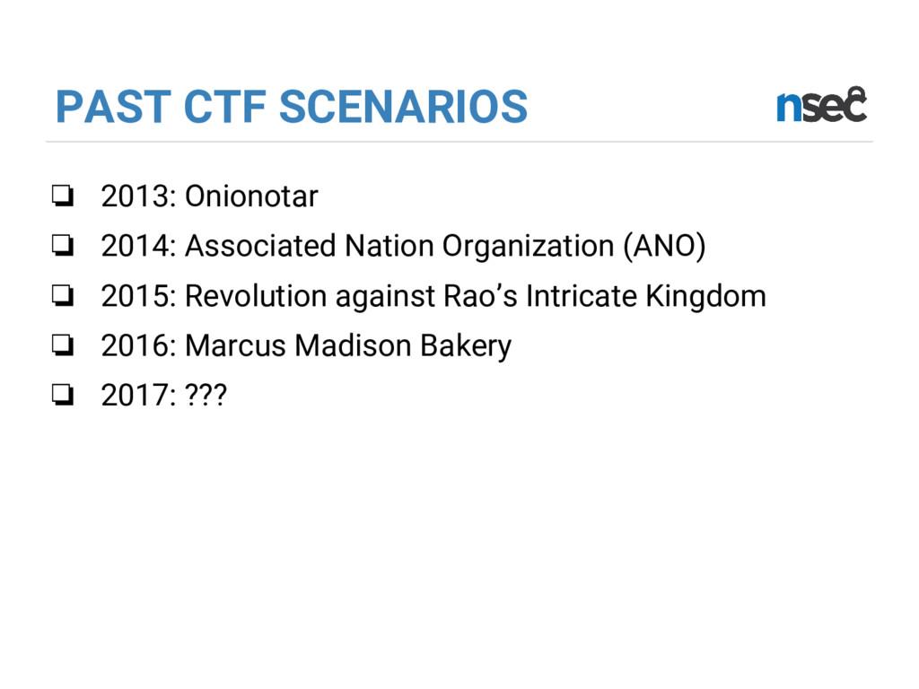 PAST CTF SCENARIOS ❏ 2013: Onionotar ❏ 2014: As...