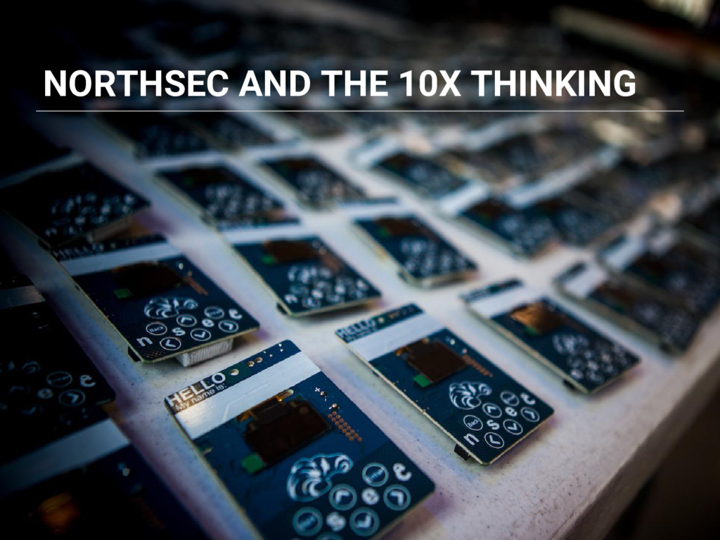 NORTHSEC AND THE 10X THINKING