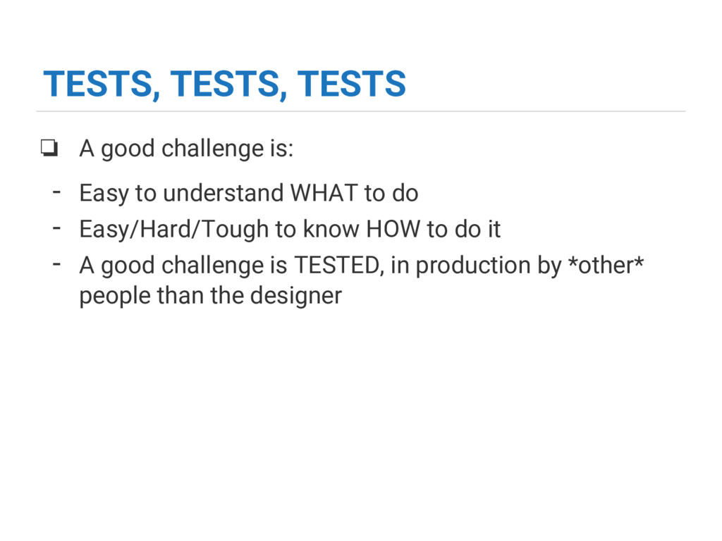 TESTS, TESTS, TESTS ❏ A good challenge is: - Ea...