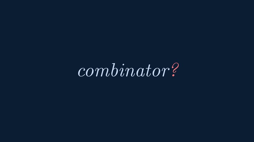 combinator?