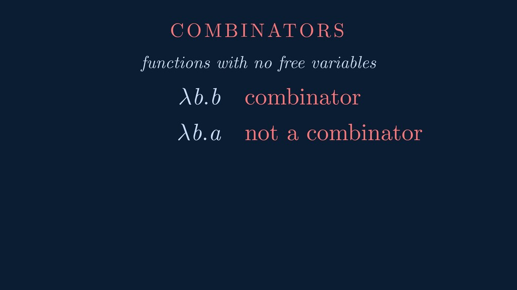 COMBINATORS functions with no free variables b....