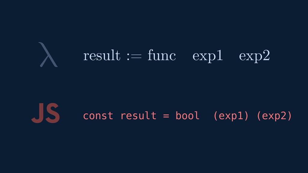 λ JS const result = bool (exp1) (exp2) result :...