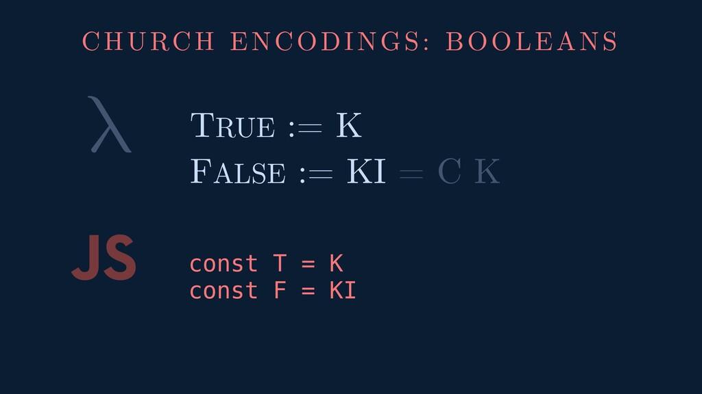 λ JS const T = K const F = KI TRUE := K FALSE :...