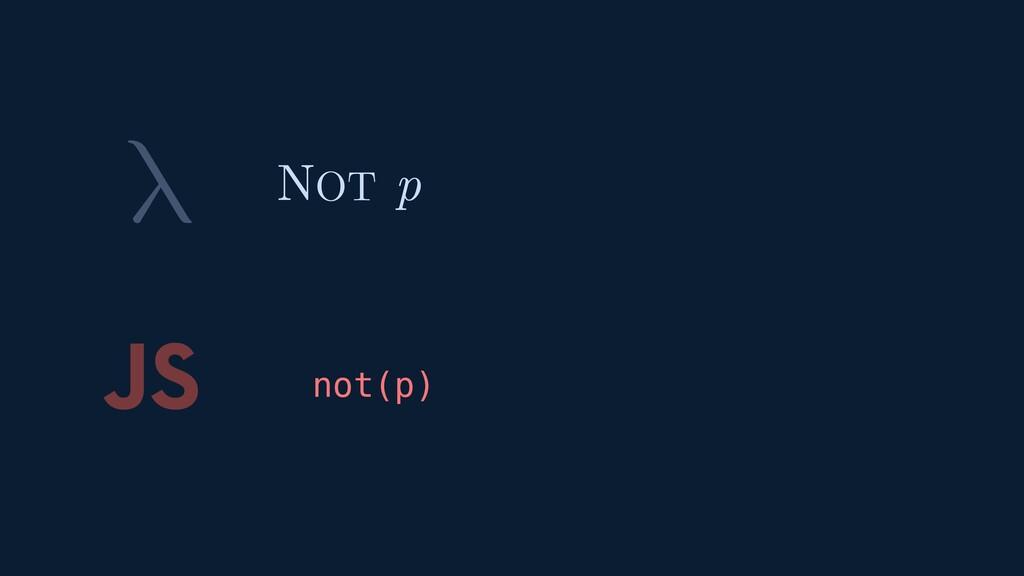 λ JS not(p) NOT p
