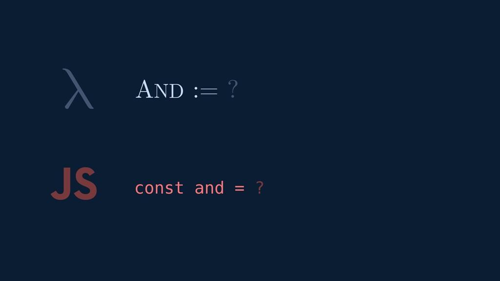 λ JS const and = ? AND := ?