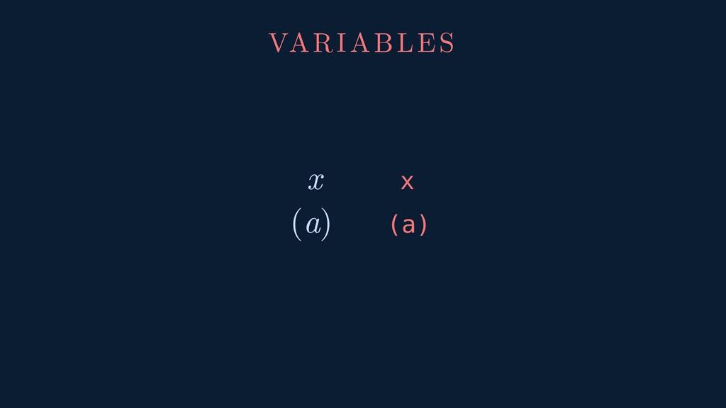 VARIABLES x x (a) (a)