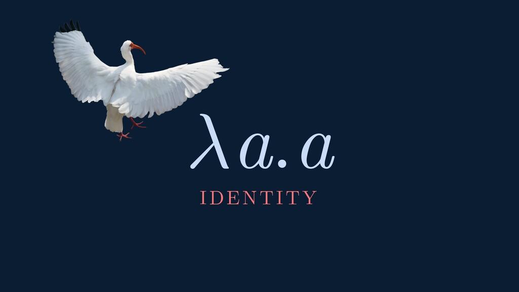 a.a IDENTITY
