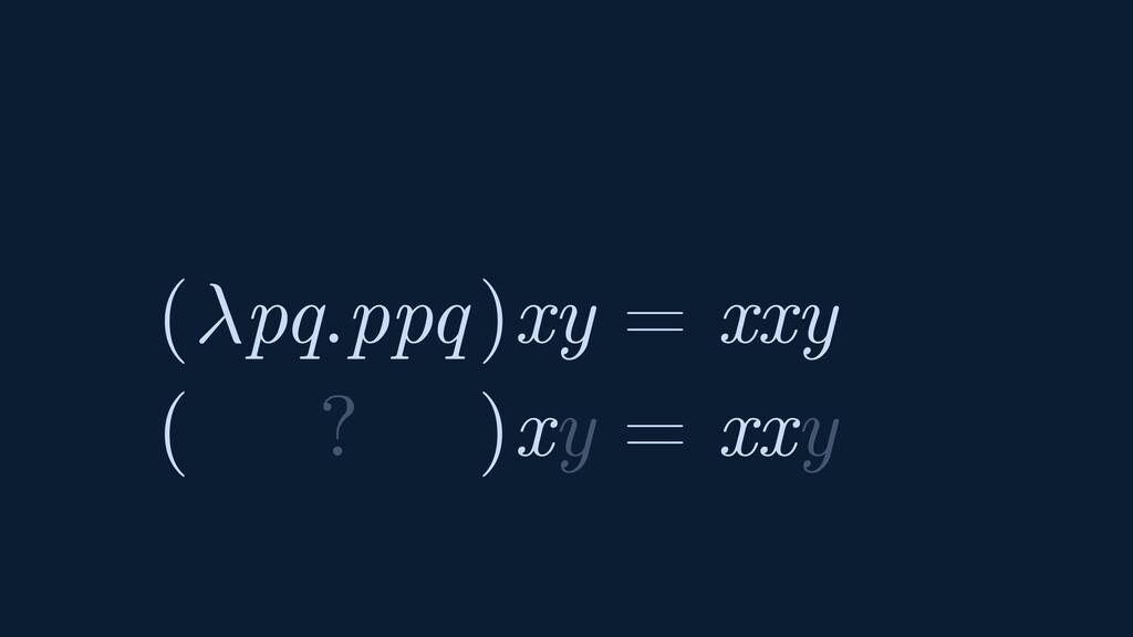 ( pq.ppq ) xy = xxy ( ? ) xy = xxy