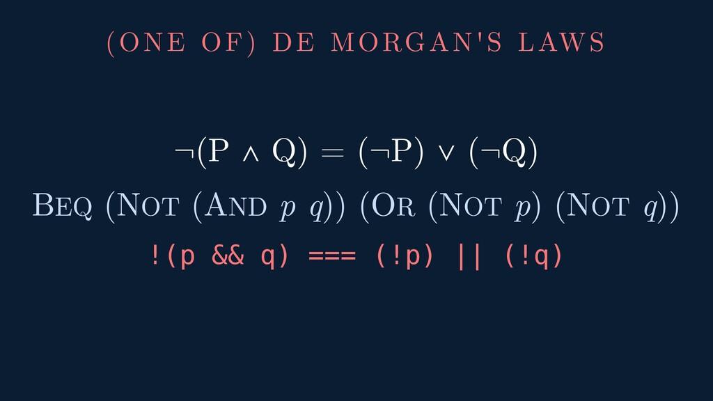 (ONE OF) DE MORGAN'S LAWS ¬(P ∧ Q) = (¬P) ∨ (¬Q...