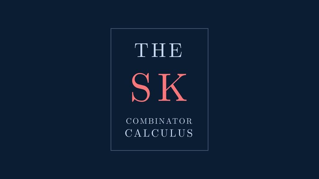 THE SK COMBINATOR CALCULUS SK