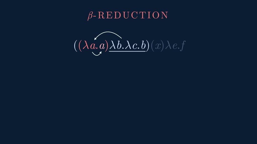 ((a.a)b.c.b)(x)e.f β-REDUCTION