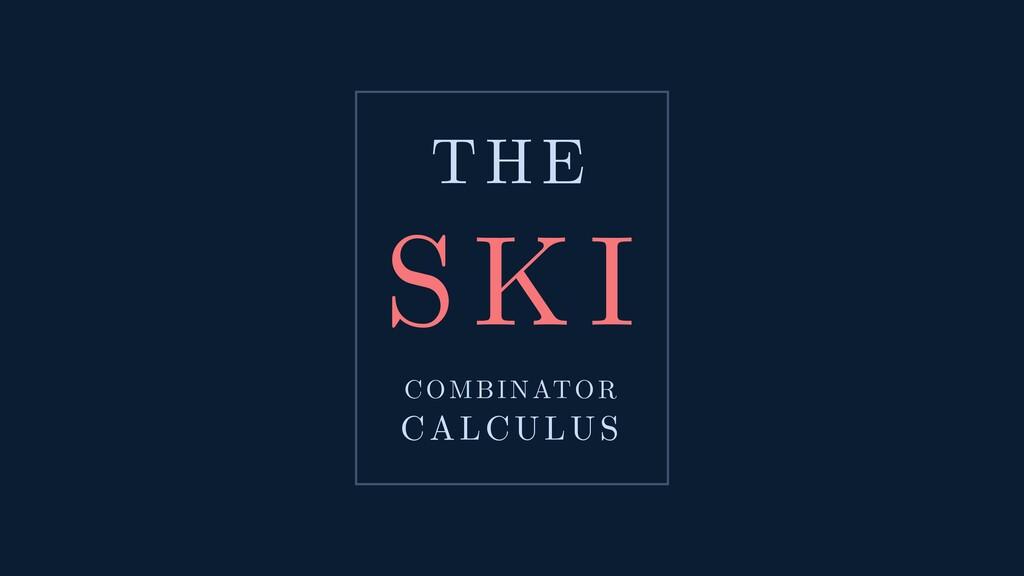 THE SK COMBINATOR CALCULUS SKI
