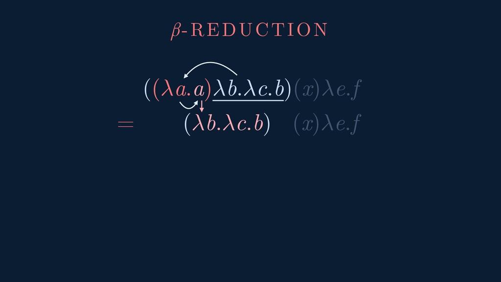((a.a)b.c.b)(x)e.f = (b.c.b) (x)e.f β-REDUCTION
