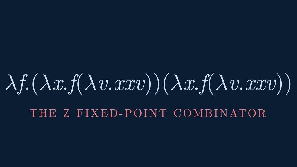 f.(x.f(v.xxv))(x.f(v.xxv)) THE Z FIXED-POINT CO...