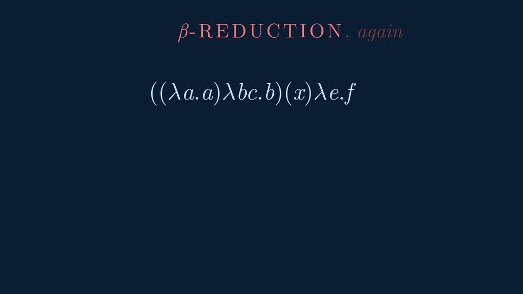 ((a.a)bc.b)(x)e.f β-REDUCTION, again