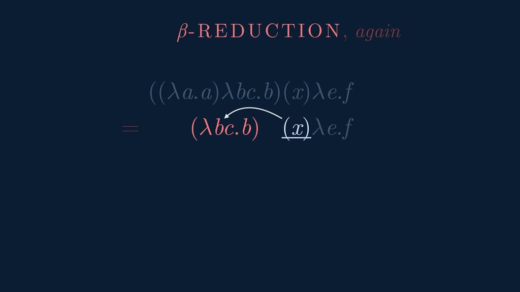 ((a.a)bc.b)(x)e.f = (bc.b) (x)e.f β-REDUCTION, ...