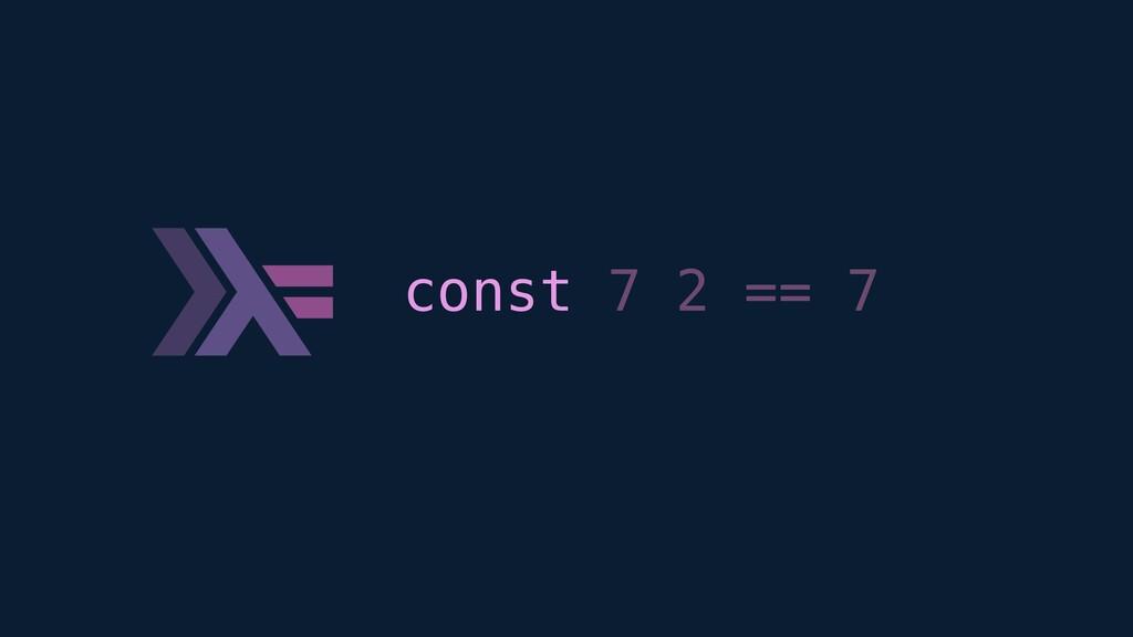 const 7 2 == 7