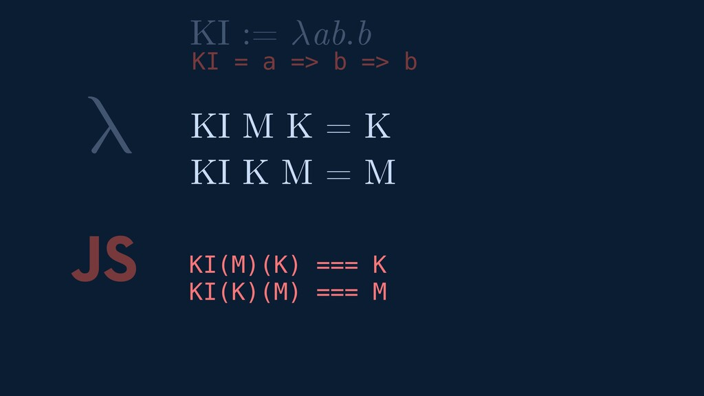 λ JS KI(M)(K) === K KI(K)(M) === M KI M K = K K...
