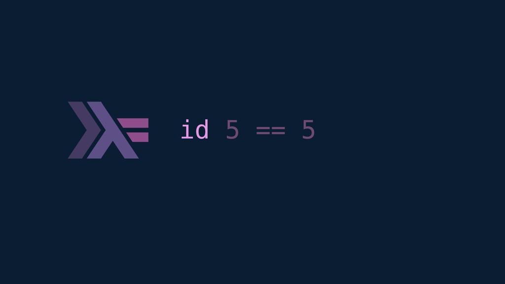 id 5 == 5