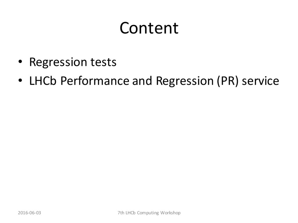 Content • Regression tests • LHCb Performance a...