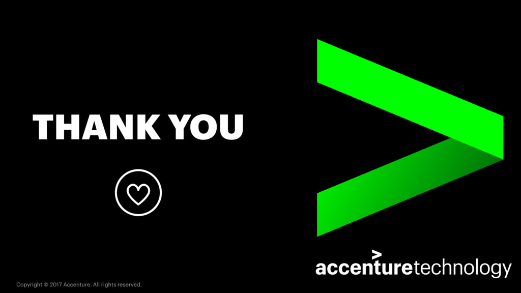 THANK YOU Copyright © 2017 Accenture. All right...
