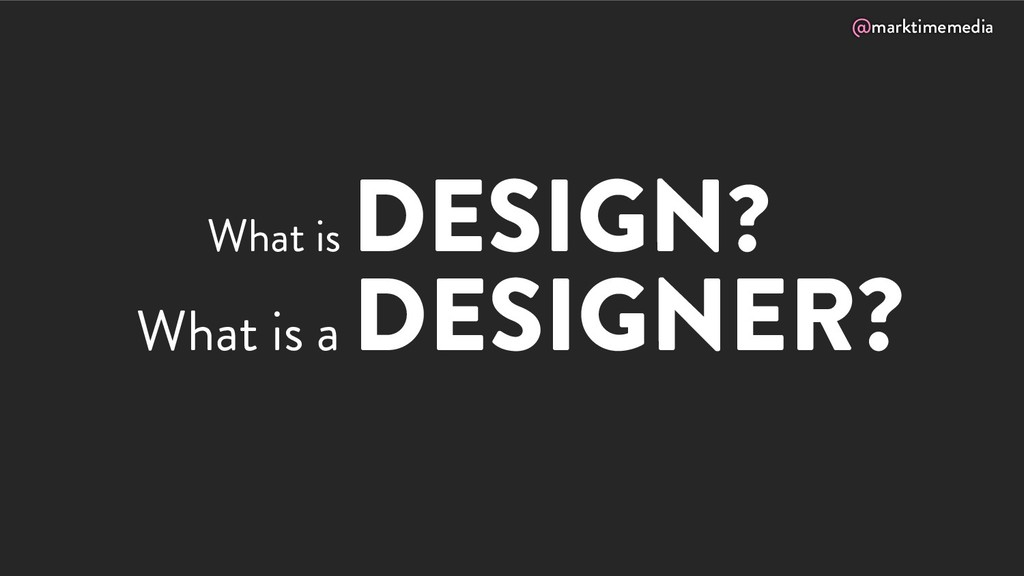@marktimemedia What is DESIGN? What is a DESIGN...