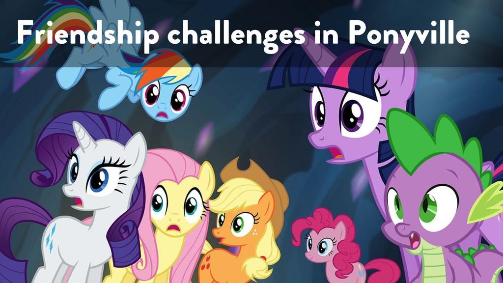 @marktimemedia Friendship challenges in Ponyvil...
