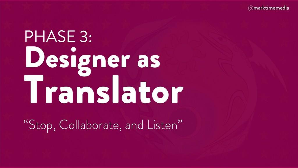@marktimemedia PHASE 3: Designer as Translator ...