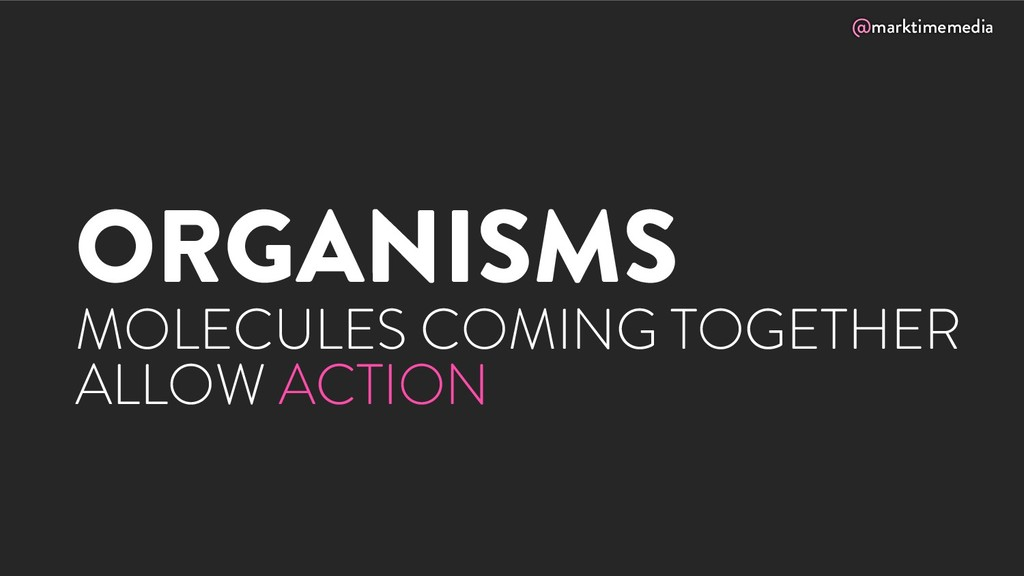 @marktimemedia ORGANISMS MOLECULES COMING TOGET...