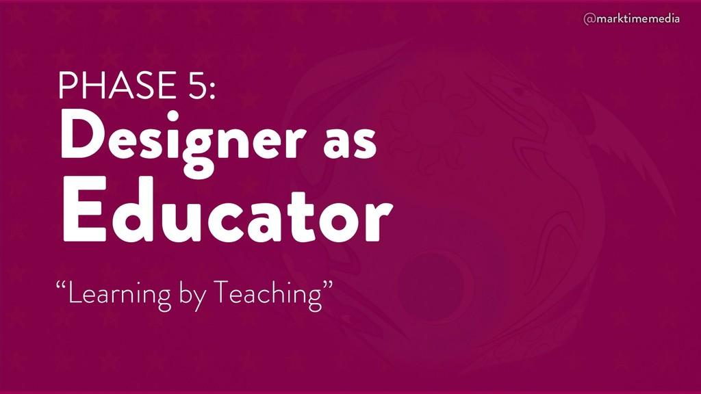 """@marktimemedia PHASE 5: Designer as Educator """"L..."""