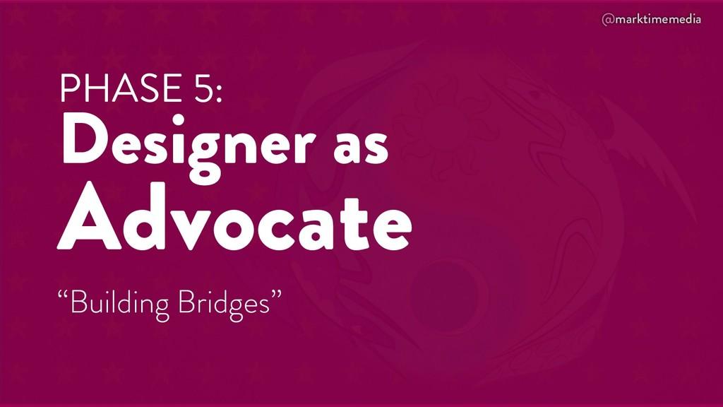 "@marktimemedia PHASE 5: Designer as Advocate ""B..."