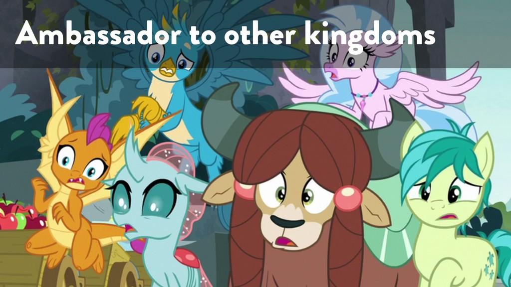 @marktimemedia Ambassador to other kingdoms