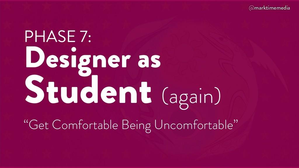 @marktimemedia PHASE 7: Designer as Student (ag...