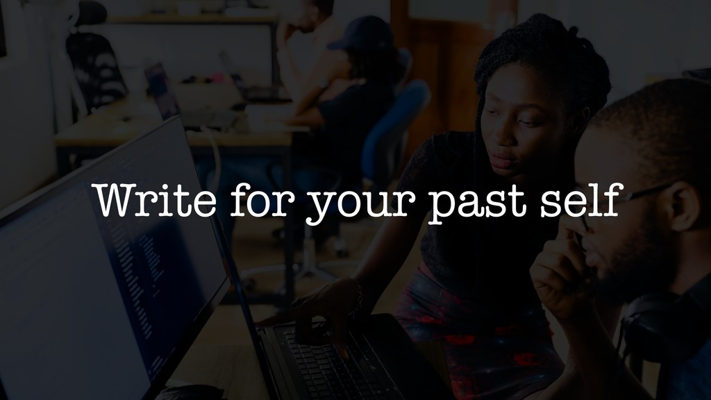 Write for your past self