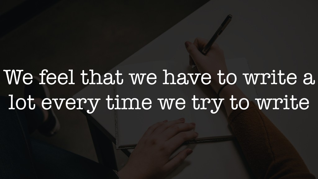 We feel that we have to write a lot every time ...