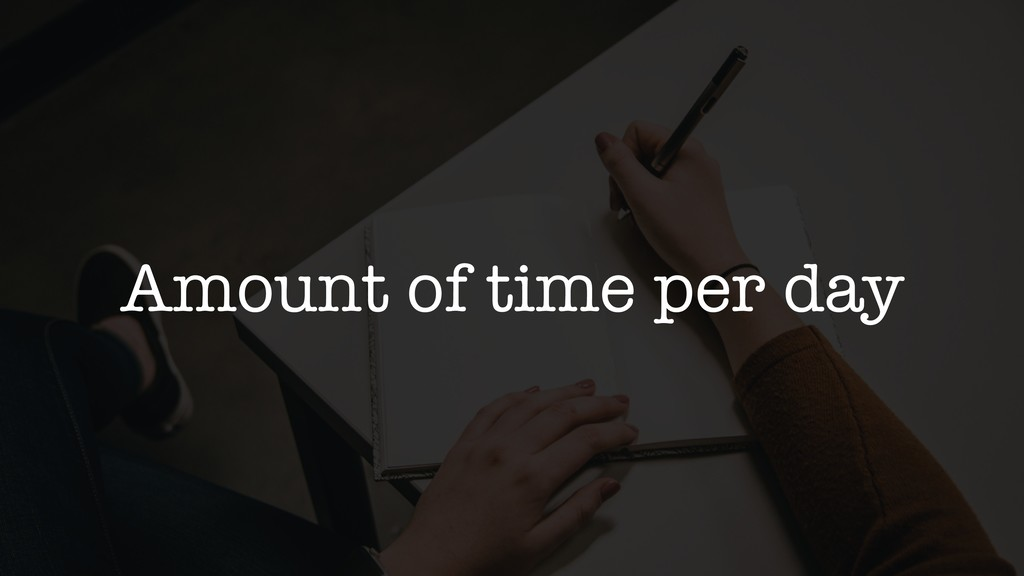 Amount of time per day