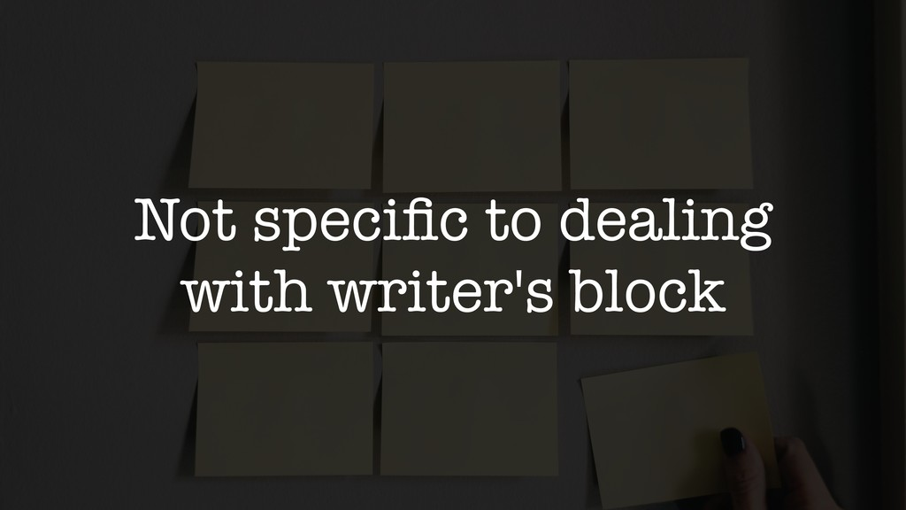 Not specific to dealing with writer's block