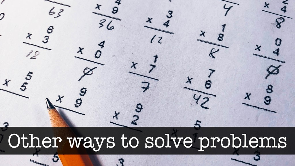 Other ways to solve problems